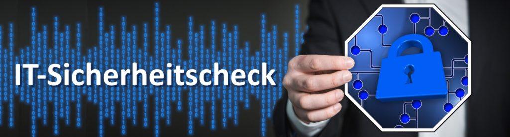 IT-Sicherheitscheck - Wir prüfen die IT Umgebung auf Risiken